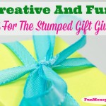 3 Creative And Fun Ideas For The Stumped Gift Giver