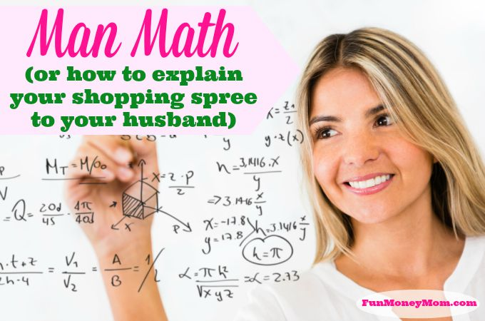 Man Math (or How To Explain Your Shopping Spree To Your Husband)