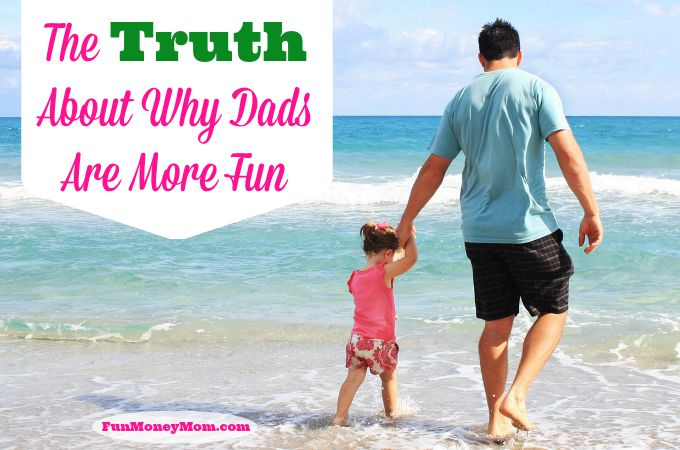 The Truth About Why Dads Are More Fun