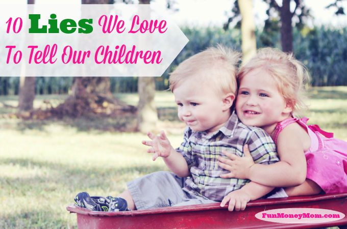 10 Lies We Love To Tell Our Children