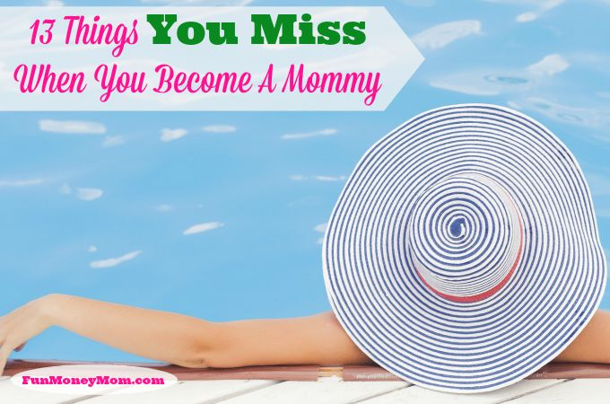 13 Things You Miss When You Become A Mommy