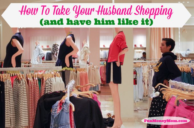 How To Take Your Husband Shopping
