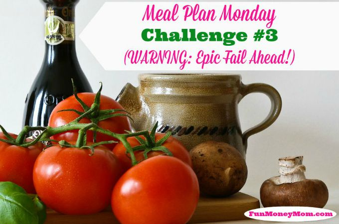 Meal Plan Monday Challenge #3 (Warning:  Epic Fail Ahead)