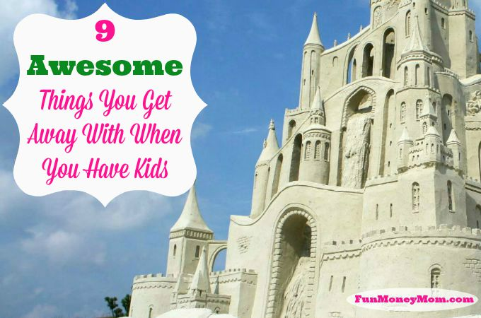 9 Awesome Things You Get Away With When You Have Kids