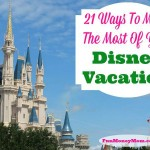 21 Ways To Make The Most Of Your Disney Vacation