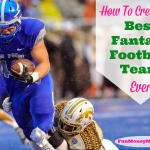 How To Create The Best Fantasy Football Team Ever
