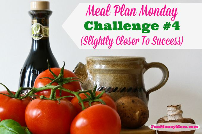 Meal Plan Monday Challenge #4 (Slightly Closer To Success)