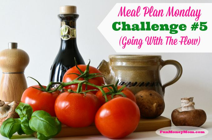 Meal Plan Monday Challenge #5 (Going With The Flow)