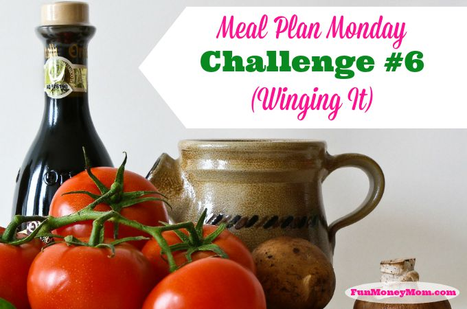 Meal Plan Monday Challenge #6 (Winging It)