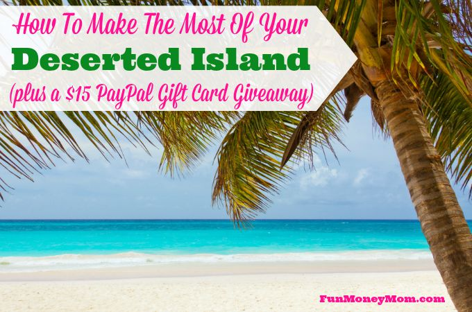 How To Make The Most Of Your Deserted Island (plus win a $15 PayPal gift card)