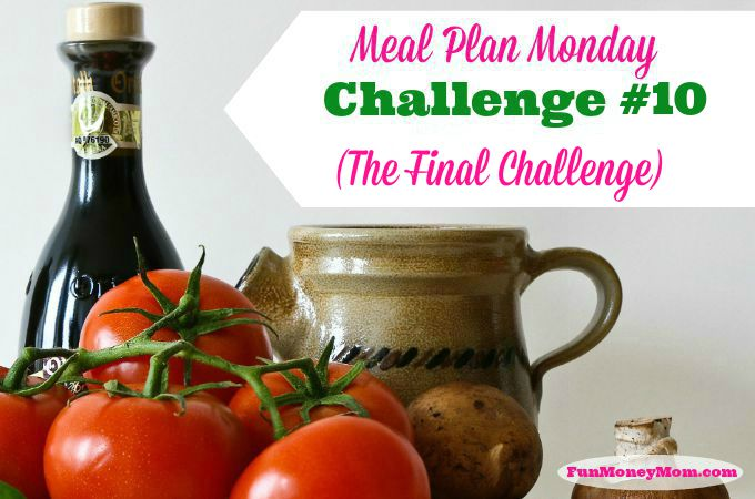 Meal Plan Monday Challenge #10 (The Final Challenge)