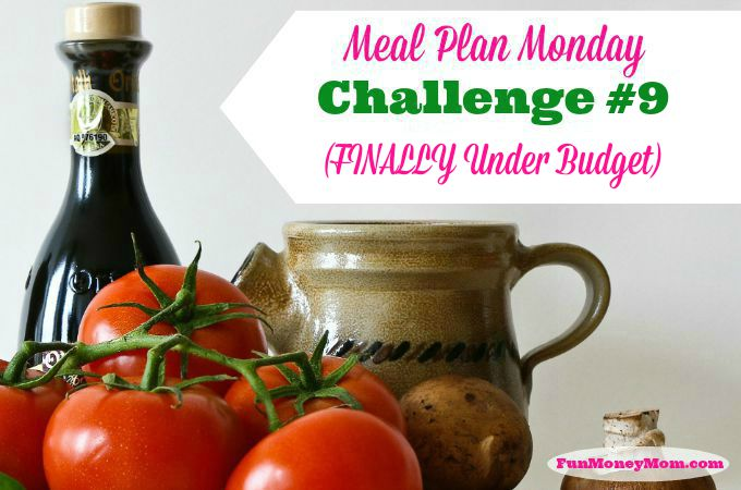 Meal Plan Monday Challenge #9 (FINALLY Under Budget!)