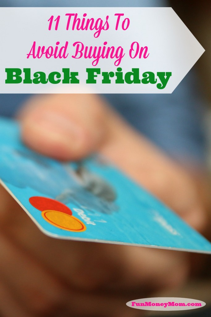 Are you planning to brave the crowds on Black Friday? You may find some great deals but these are the things you'll want to avoid buying.