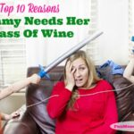 Top 10 Reasons Mommy Needs Her Glass Of Wine