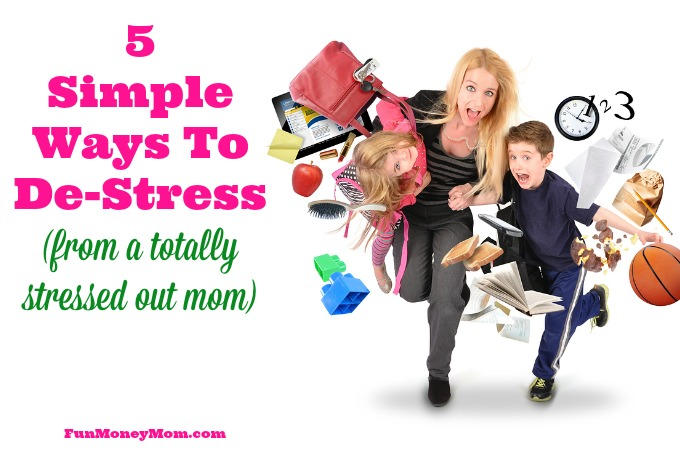 5 Simple Ways To De-Stress (from a totally stressed out mom)