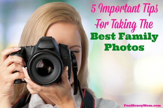 5 Important Tips For Taking The Best Family Photos