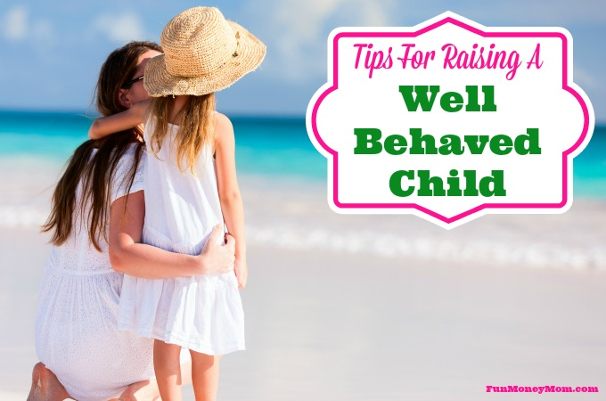 Tips For Raising A Well Behaved Child