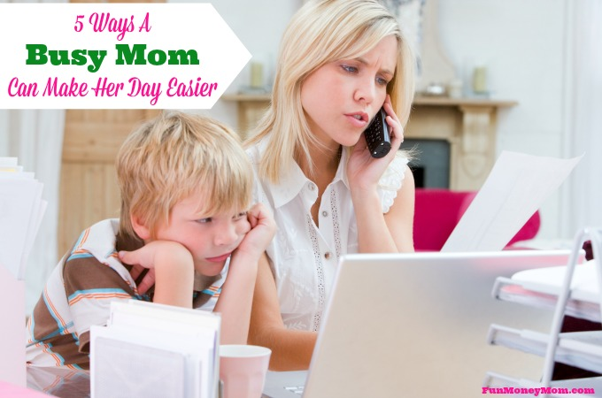 5 Ways A Busy Mom Can Make Her Day Easier