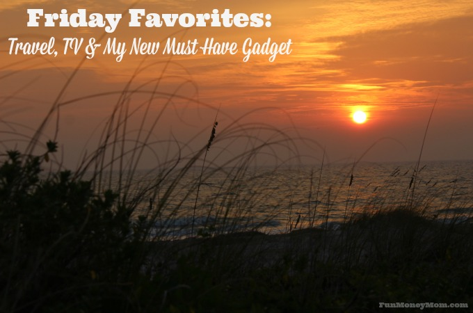 Friday Favorites – Travel, TV & New Gadgets