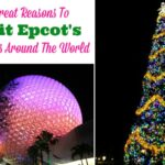 3 Great Reasons To Visit Epcot's Holidays Around The World