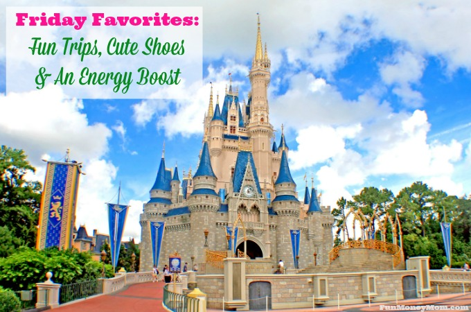 Friday Favorites – Fun Trips, Cute Shoes & An Energy Boost