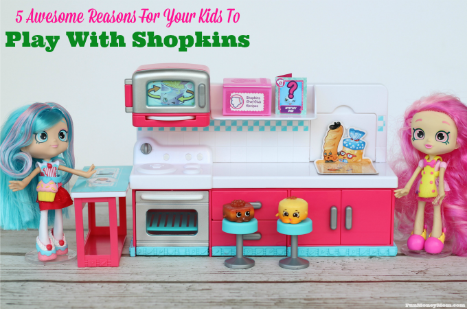 5 Awesome Reasons For Your Kids To Play With Shopkins