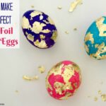How To Make The Perfect Gold Foil Easter Eggs