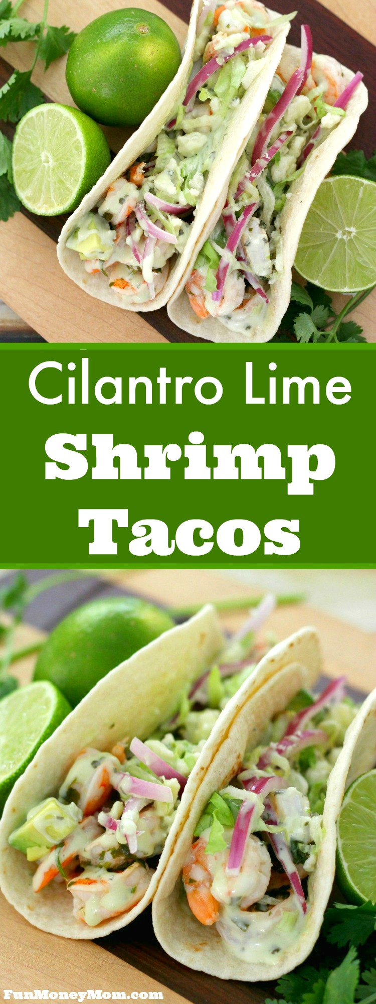 Looking for an easy dinner recipe that your family will love? Don't wait for Taco Tuesday to serve these Cilantro Lime Shrimp Tacos...they can be your main course any night of the week!